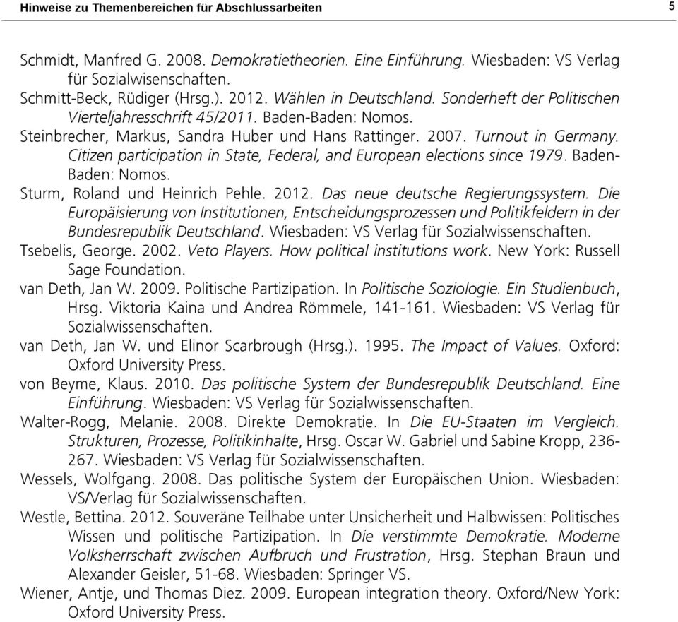 Citizen participation in State, Federal, and European elections since 1979. Baden- Baden: Nomos. Sturm, Roland und Heinrich Pehle. 2012. Das neue deutsche Regierungssystem.