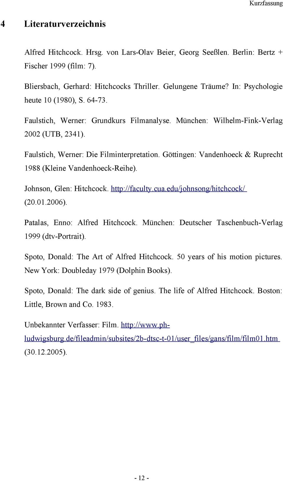 Göttingen: Vandenhoeck & Ruprecht 1988 (Kleine Vandenhoeck-Reihe). Johnson, Glen: Hitchcock. http://faculty.cua.edu/johnsong/hitchcock/ (20.01.2006). Patalas, Enno: Alfred Hitchcock.