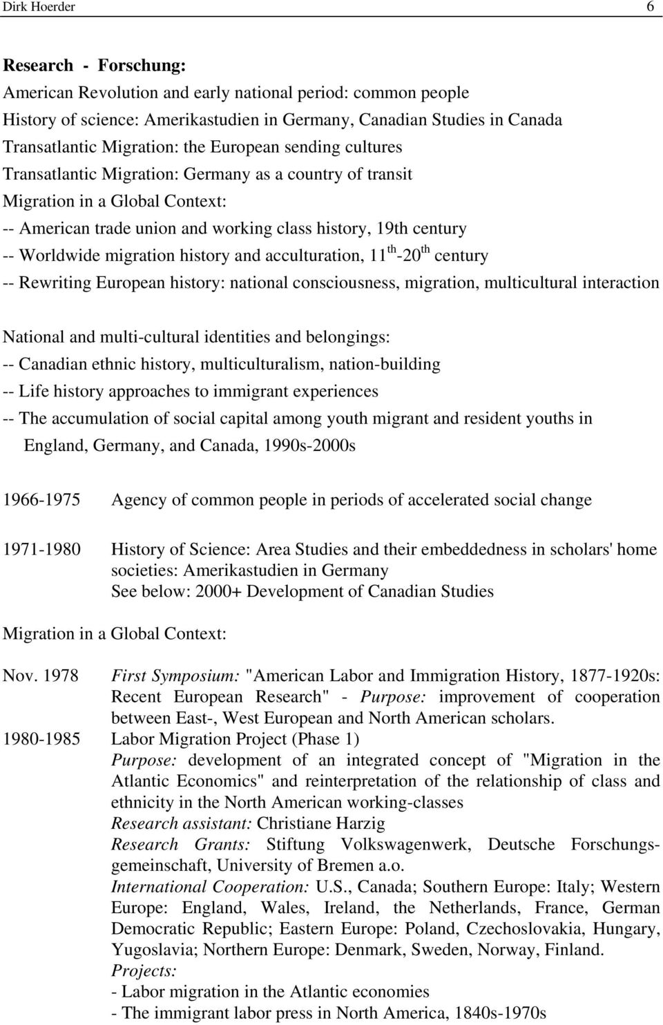 migration history and acculturation, 11 th -20 th century -- Rewriting European history: national consciousness, migration, multicultural interaction National and multi-cultural identities and