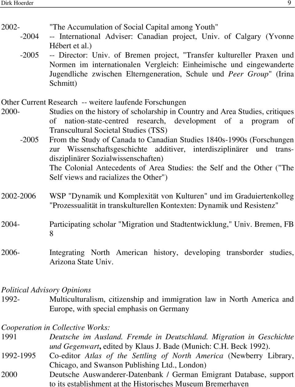 Other Current Research -- weitere laufende Forschungen 2000- Studies on the history of scholarship in Country and Area Studies, critiques of nation-state-centred research, development of a program of