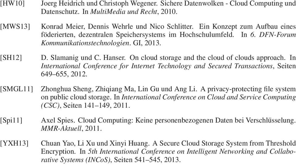 Hanser. On cloud storage and the cloud of clouds approach. In International Conference for Internet Technology and Secured Transactions, Seiten 649 655, 2012.