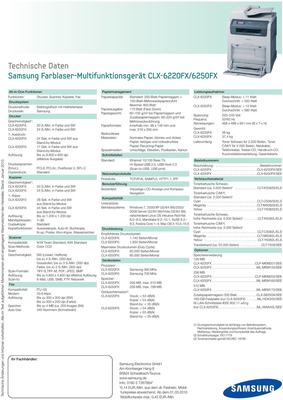 All-in-One-Funktionen Funktionen: Drucker, Scanner, Kopierer, Fax Drucksystem Druckmethode: Elektrografisch mit Halbleiterlaser Druckwerk: Samsung Drucker Geschwindigkeit 1 : CLX-6220FX: 20 S./Min.