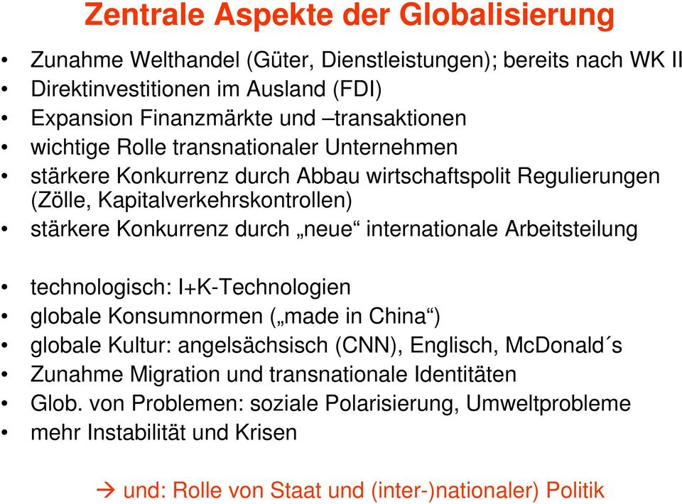 durch neue internationale Arbeitsteilung technologisch: I+K-Technologien globale Konsumnormen ( made in China ) globale Kultur: angelsächsisch (CNN), Englisch, McDonald s