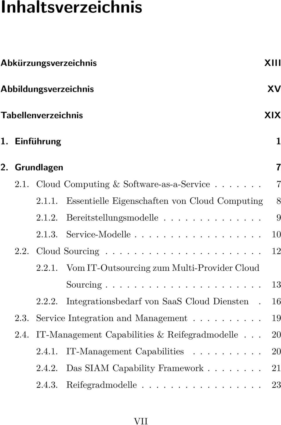 ..................... 13 2.2.2. Integrationsbedarf von SaaS Cloud Diensten. 16 2.3. Service Integration and Management.......... 19 2.4. IT-Management Capabilities & Reifegradmodelle... 20 2.