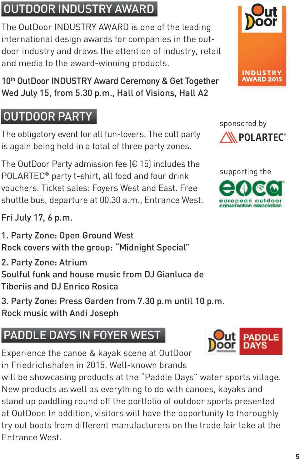 The cult party is again being held in a total of three party zones. The OutDoor Party admission fee ( 15) includes the POLARTEC party t-shirt, all food and four drink vouchers.