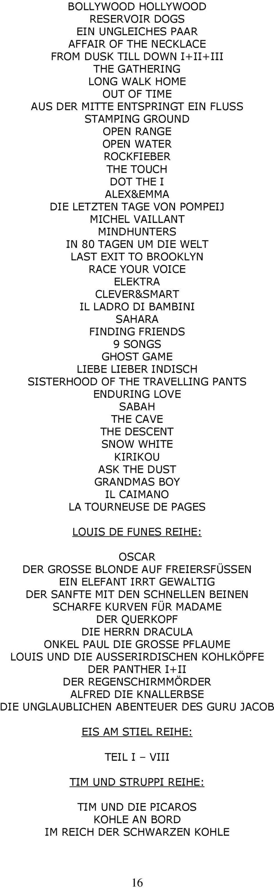 CLEVER&SMART IL LADRO DI BAMBINI SAHARA FINDING FRIENDS 9 SONGS GHOST GAME LIEBE LIEBER INDISCH SISTERHOOD OF THE TRAVELLING PANTS ENDURING LOVE SABAH THE CAVE THE DESCENT SNOW WHITE KIRIKOU ASK THE