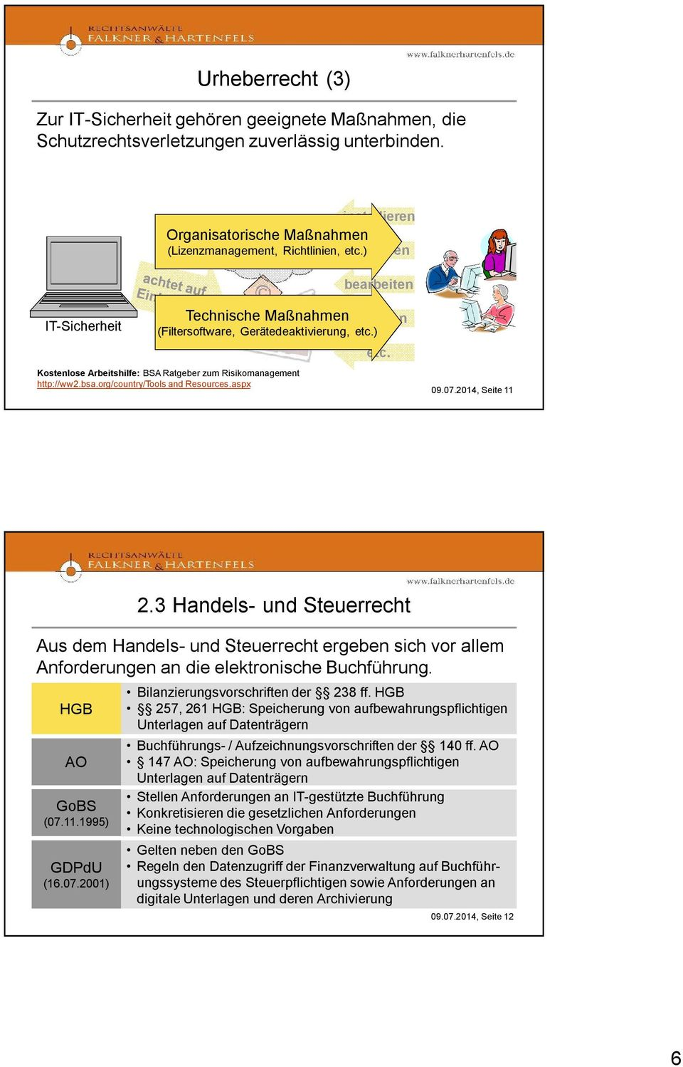 org/country/tools and Resources.aspx etc. 09.07.2014, Seite 11 2.3 Handels- und Steuerrecht Aus dem Handels- und Steuerrecht ergeben sich vor allem Anforderungen an die elektronische Buchführung.