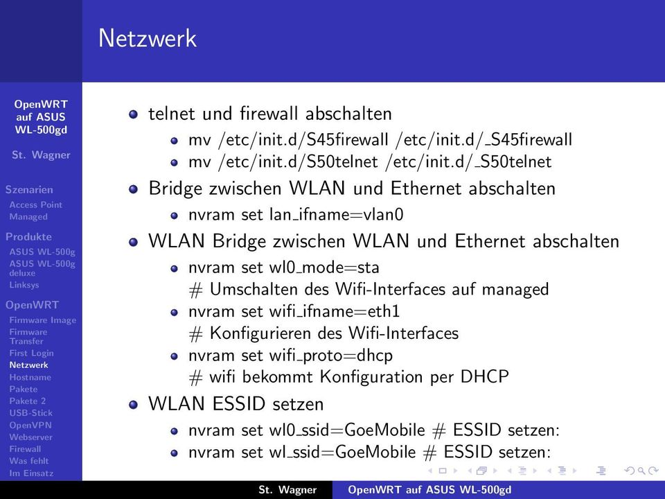 set wl0 mode=sta # Umschalten des Wifi-Interfaces auf managed nvram set wifi ifname=eth1 # Konfigurieren des Wifi-Interfaces nvram set wifi