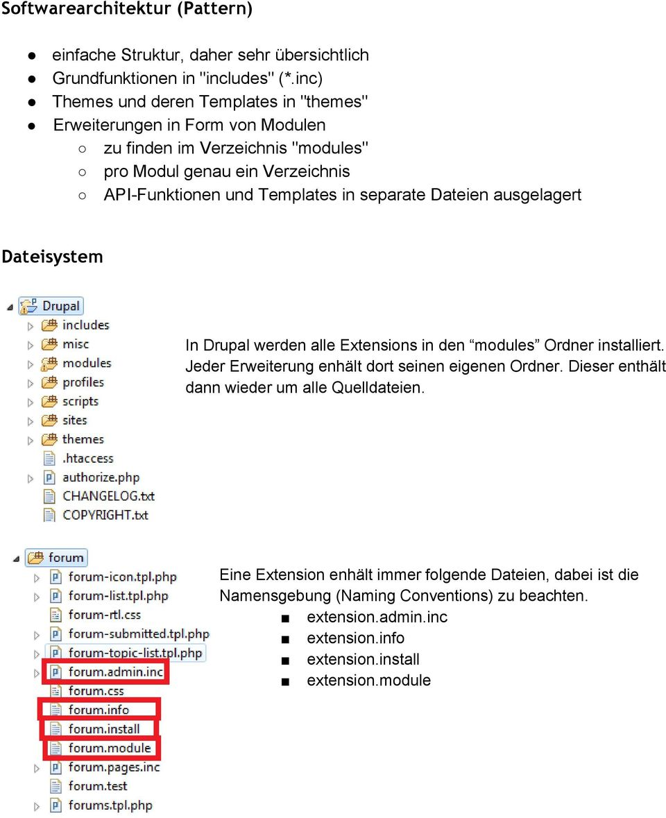 Templates in separate Dateien ausgelagert Dateisystem In Drupal werden alle Extensions in den modules Ordner installiert.