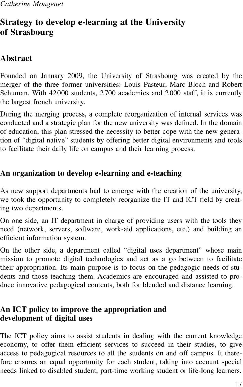 During the merging process, a complete reorganization of internal services was conducted and a strategic plan for the new university was defined.