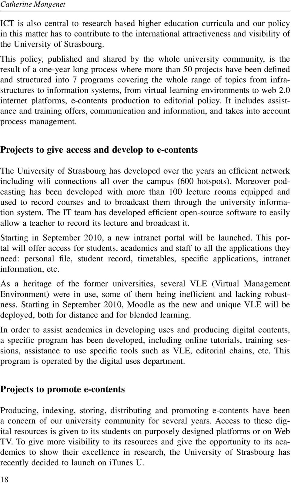This policy, published and shared by the whole university community, is the result of a one-year long process where more than 50 projects have been defined and structured into 7 programs covering the