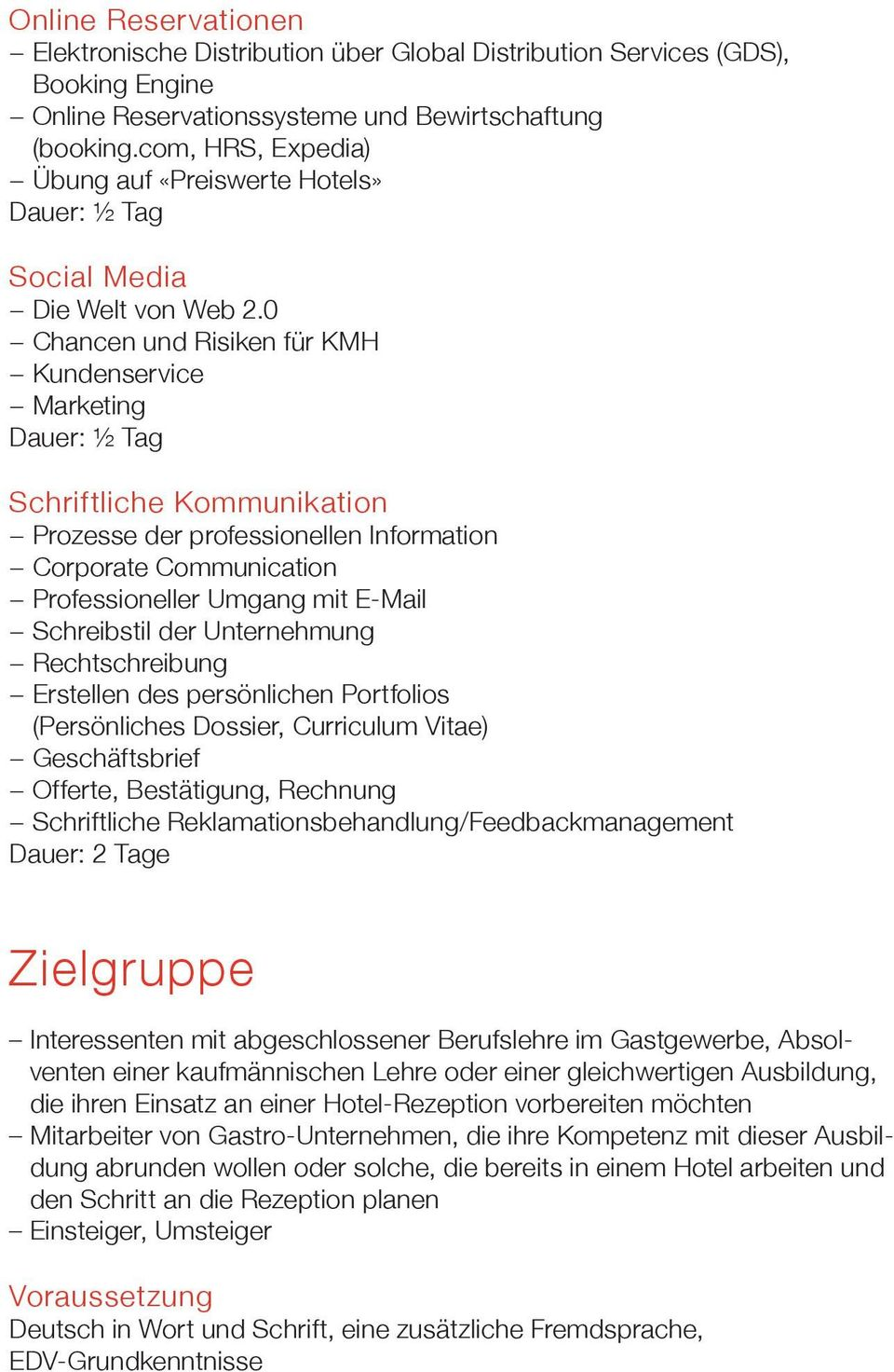 0 Chancen und Risiken für KMH Kundenservice Marketing Dauer: ½ Tag Schriftliche Kommunikation Prozesse der professionellen Information Corporate Communication Professioneller Umgang mit E-Mail