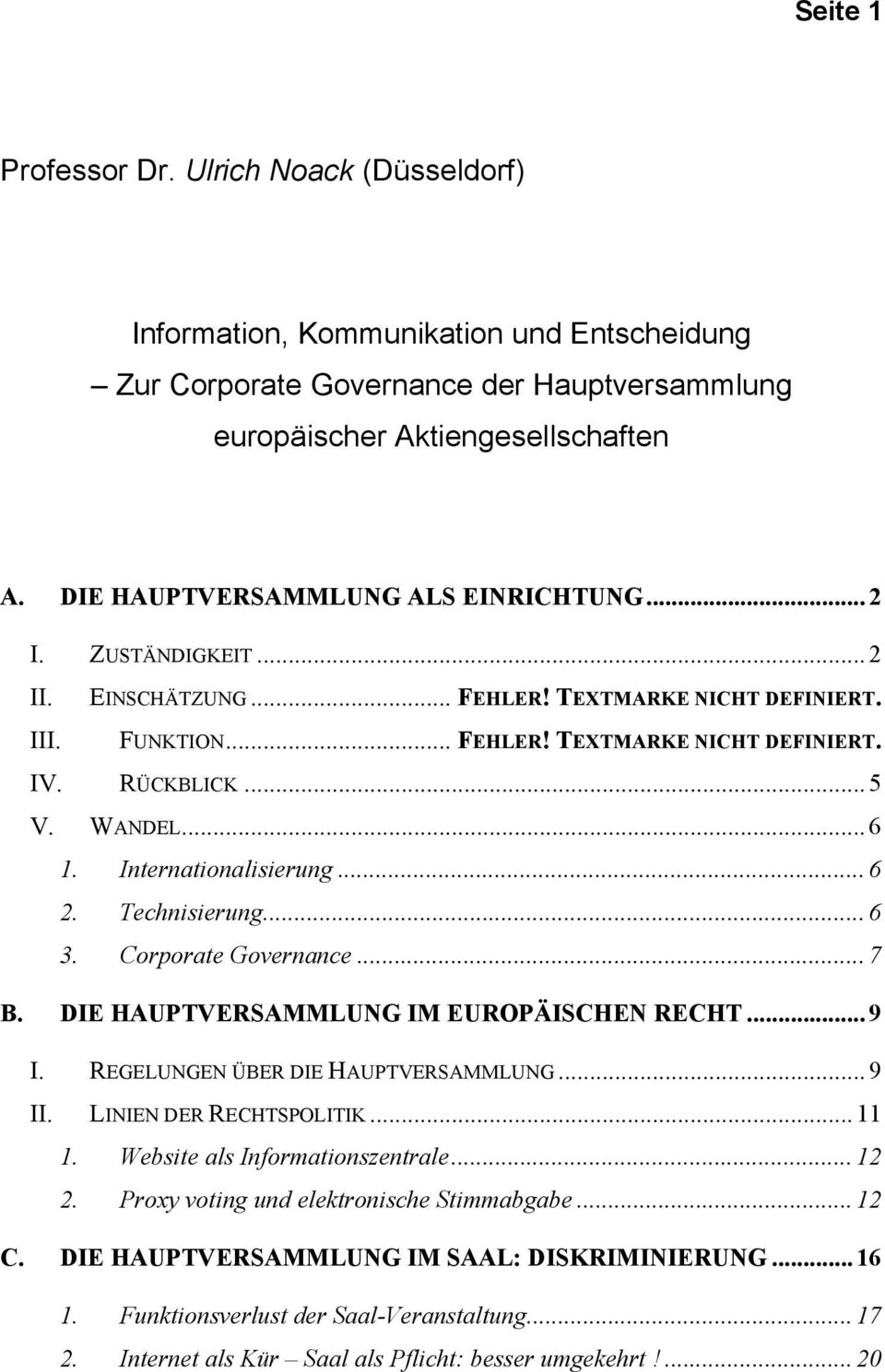 .. 6 1. Internationalisierung... 6 2. Technisierung... 6 3. Corporate Governance... 7 B. DIE HAUPTVERSAMMLUNG IM EUROPÄISCHEN RECHT... 9 I. REGELUNGEN ÜBER DIE HAUPTVERSAMMLUNG... 9 II.