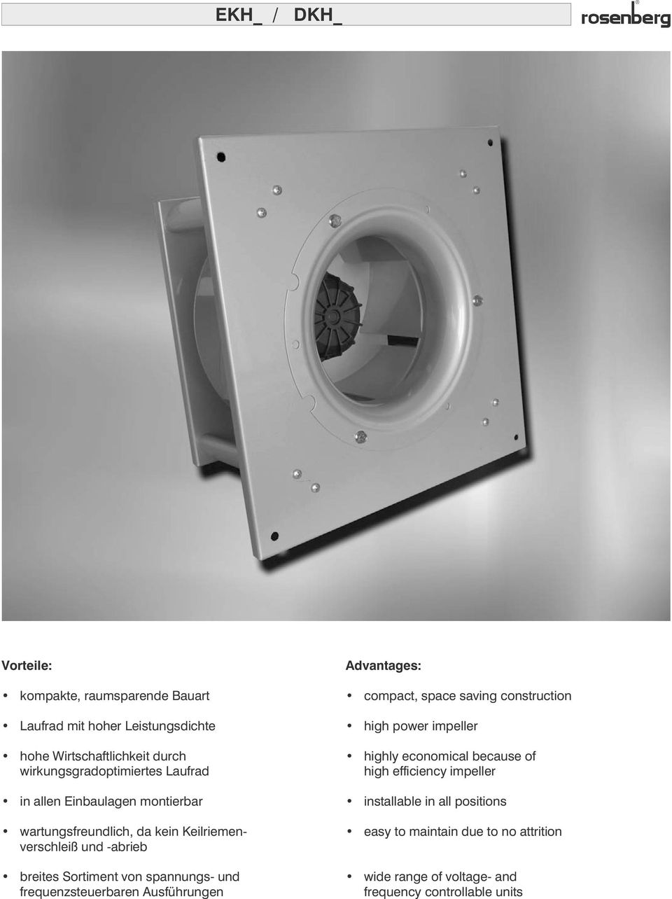 Sortimet vo spaugs- ud frequezsteuerbare usführuge dvatages: compact, space savig costructio high power impeller highly