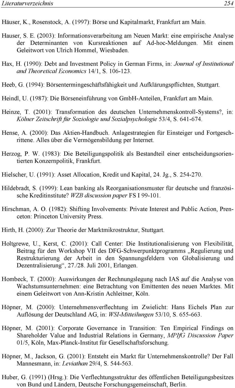 (1990): Debt and Investment Policy in German Firms, in: Journal of Institutional and Theoretical Economics 14/1, S. 106-123. Heeb, G.