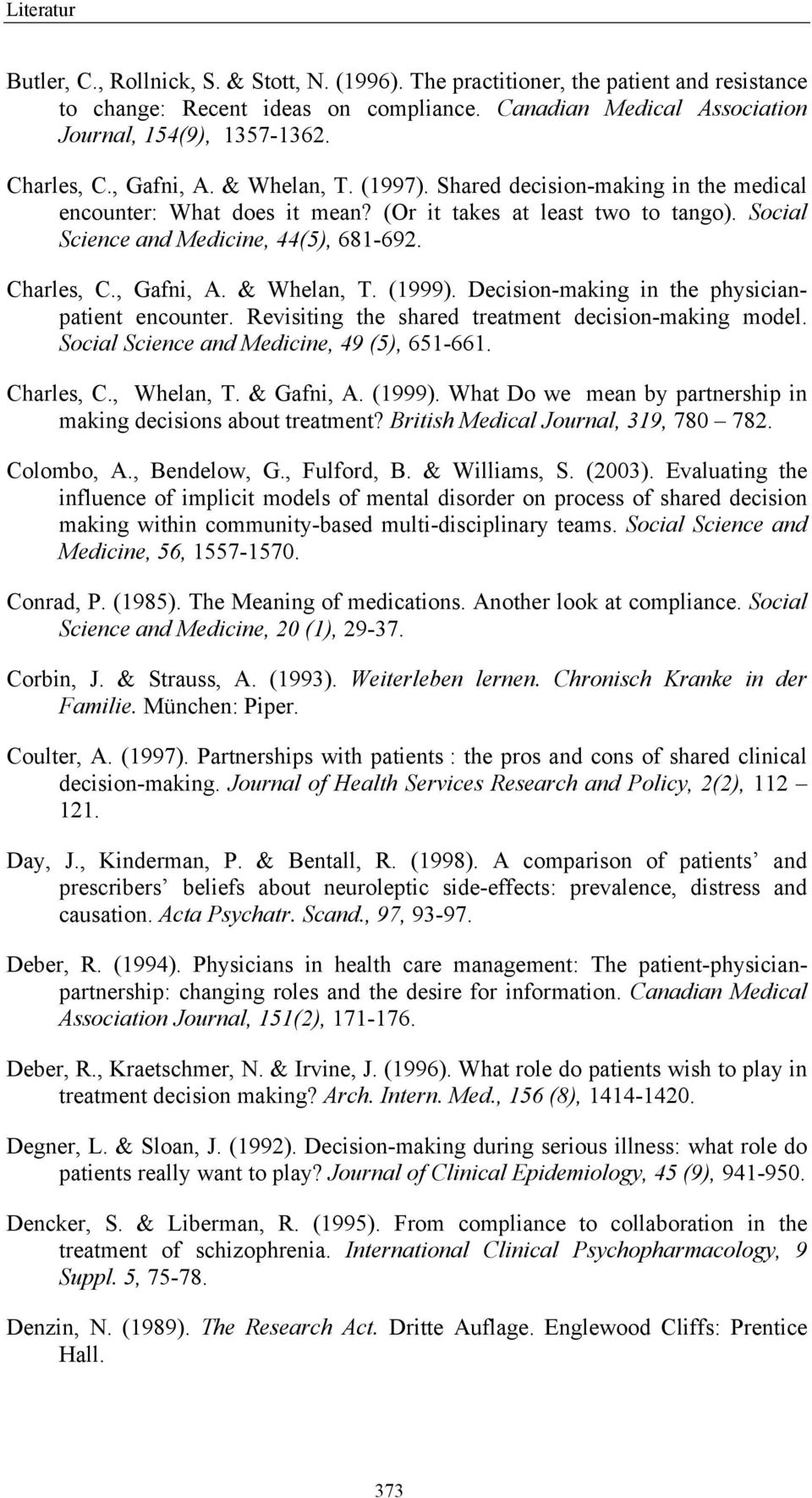 , Gafni, A. & Whelan, T. (1999). Decision-making in the physicianpatient encounter. Revisiting the shared treatment decision-making model. Social Science and Medicine, 49 (5), 651-661. Charles, C.