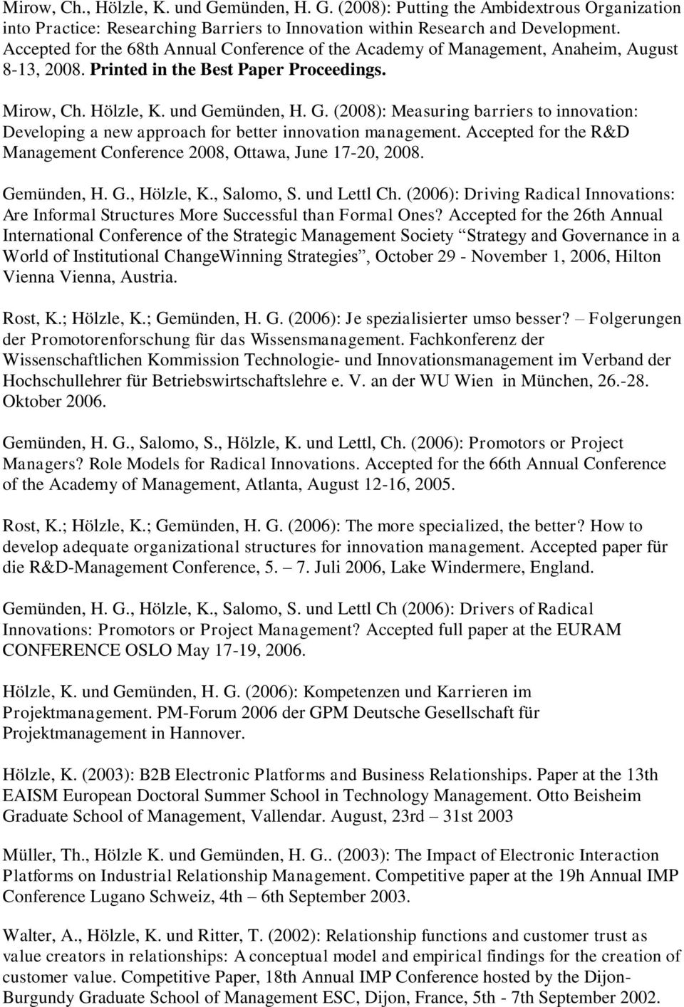 münden, H. G. (2008): Measuring barriers to innovation: Developing a new approach for better innovation management. Accepted for the R&D Management Conference 2008, Ottawa, June 17-20, 2008.