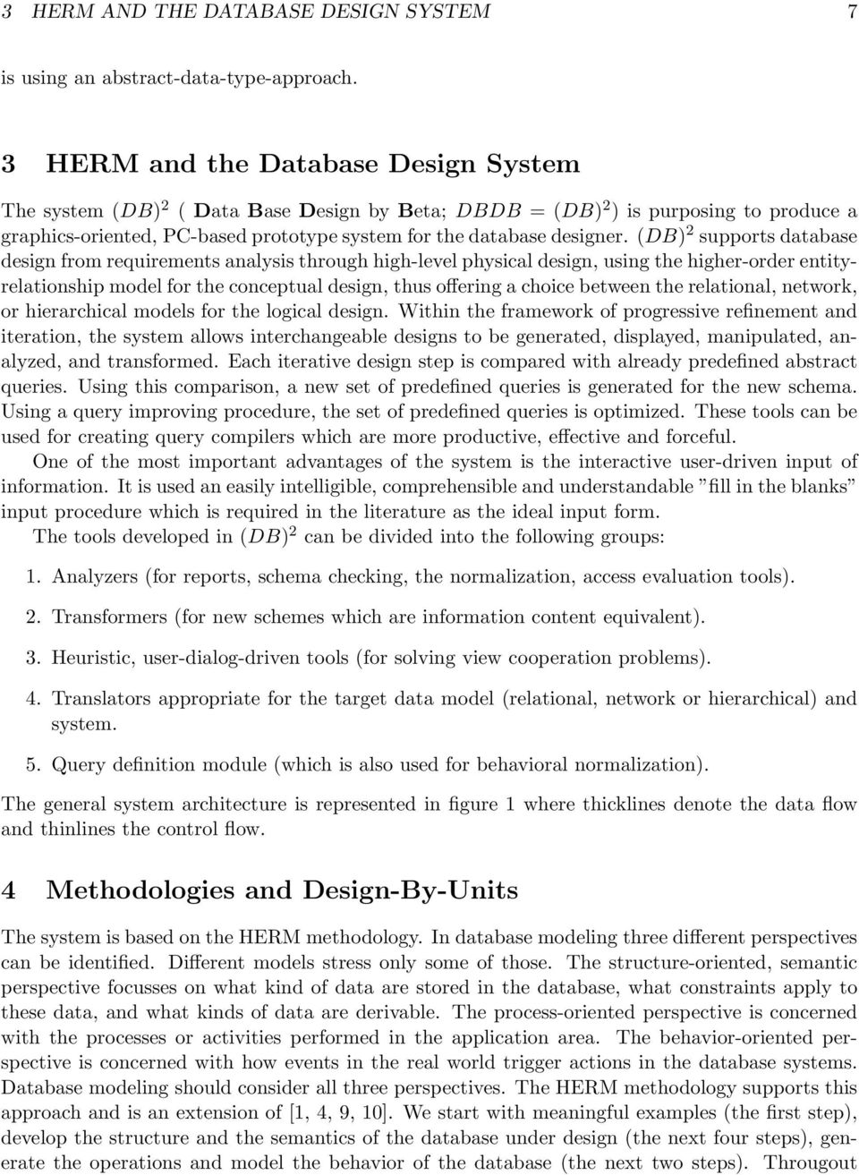 (DB) 2 supports database design from requirements analysis through high-level physical design, using the higher-order entityrelationship model for the conceptual design, thus offering a choice