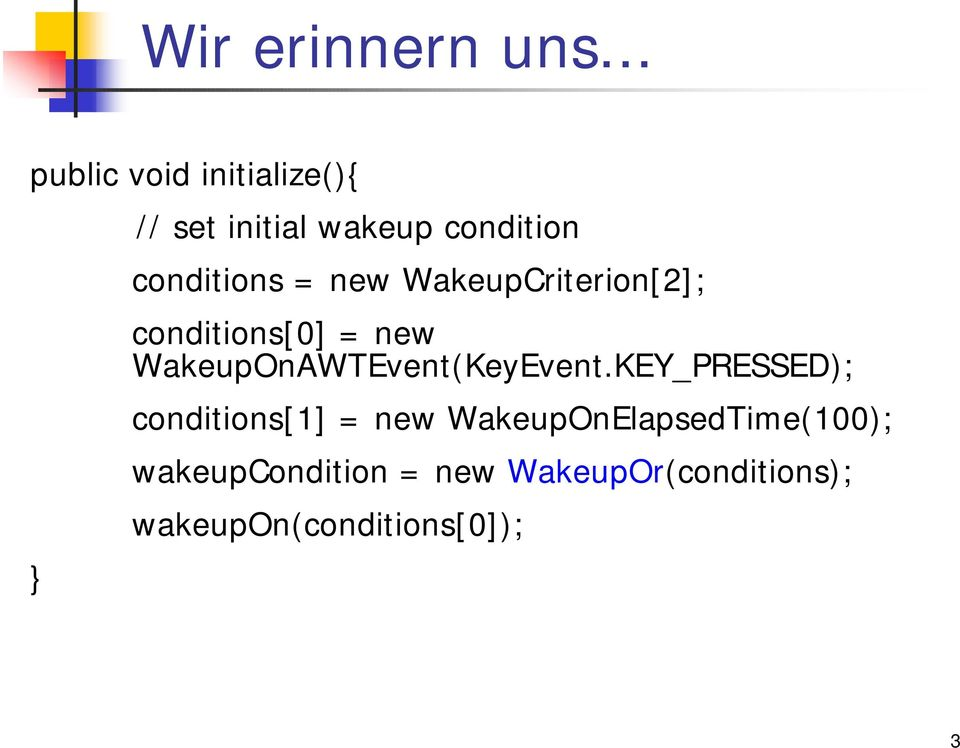 conditions = new WakeupCriterion[2]; conditions[0] = new