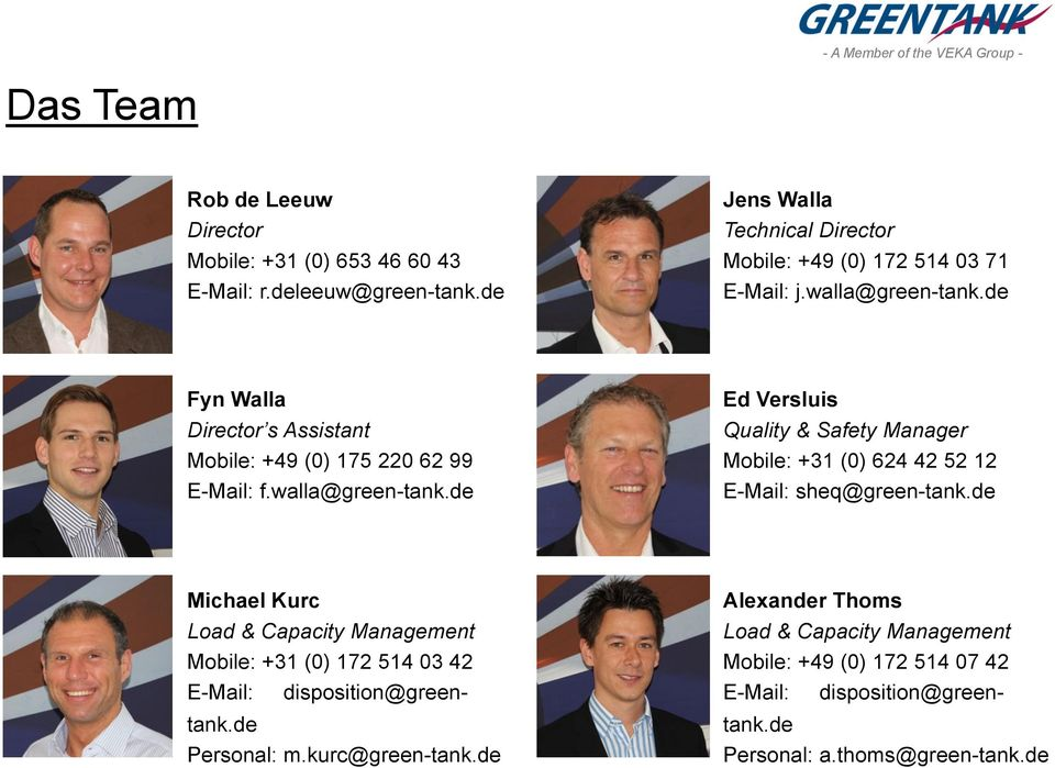 walla@green-tank.de Ed Versluis Quality & Safety Manager Mobile: +31 (0) 624 42 52 12 E-Mail: sheq@green-tank.