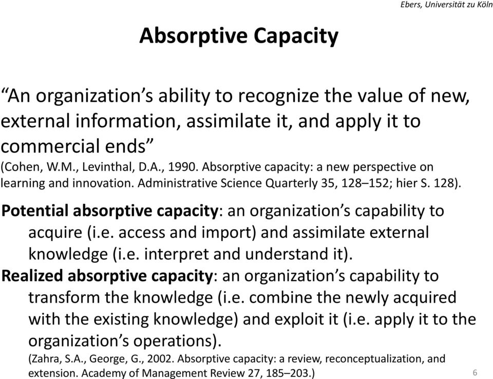 Potential absorptive capacity: an organization s capability to acquire (i.e. access and import) and assimilate external knowledge (i.e. interpret and understand it).