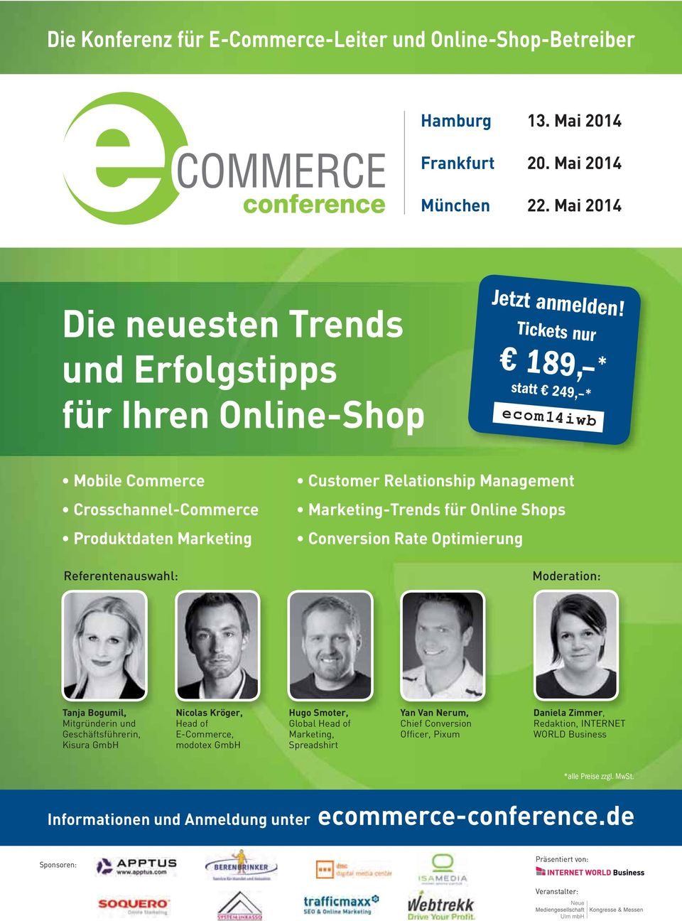 Tickets nur 189, * statt 249, * ecom14iwb Mobile Commerce Crosschannel-Commerce Referentenauswahl: Customer Relationship Management für Online Shops Conversion Rate Optimierung Moderation: