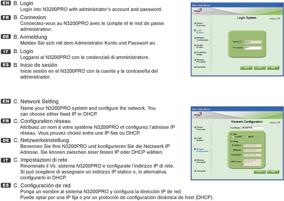 Network Setting Name your N3200PRO system and configure the network. You can choose either fixed IP or DHCP. C.