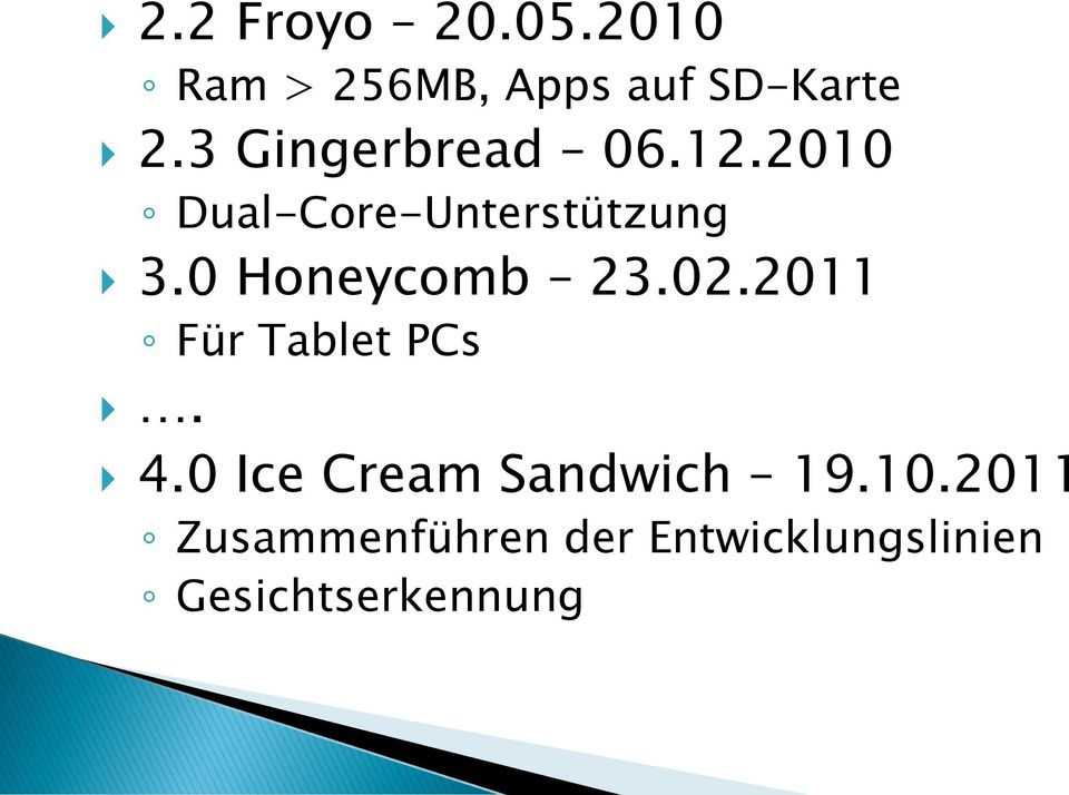 0 Honeycomb 23.02.2011 Für Tablet PCs. 4.