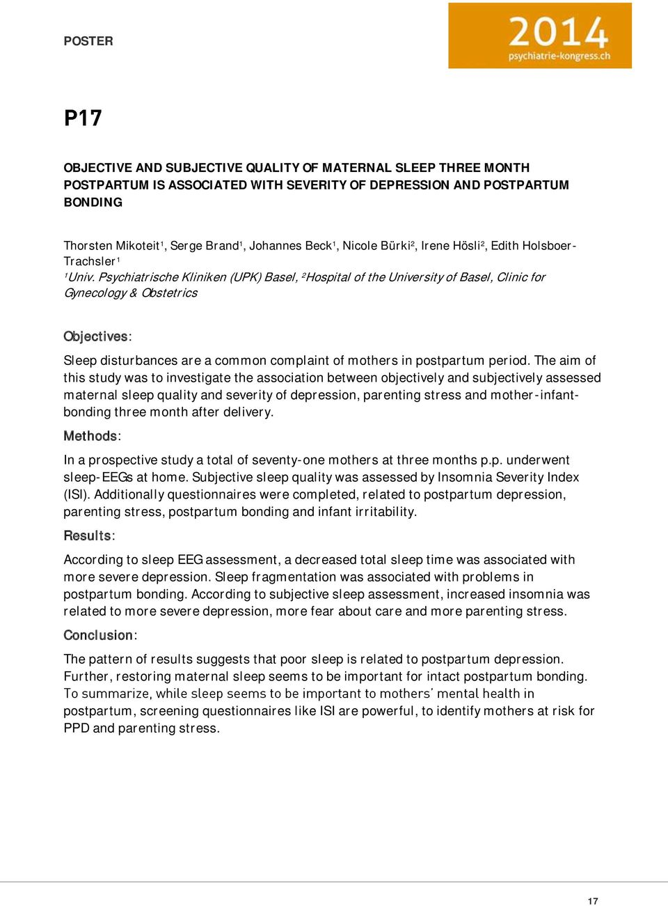 Psychiatrische Kliniken (UPK) Basel, 2 Hospital of the University of Basel, Clinic for Gynecology & Obstetrics Objectives: Sleep disturbances are a common complaint of mothers in postpartum period.