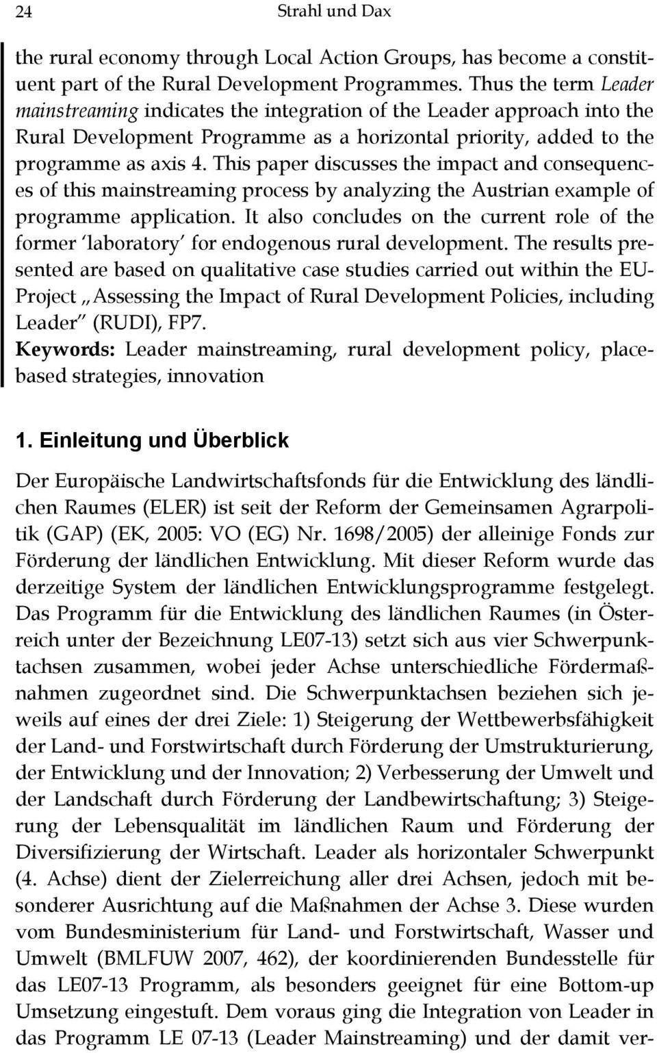 This paper discusses the impact and consequences of this mainstreaming process by analyzing the Austrian example of programme application.