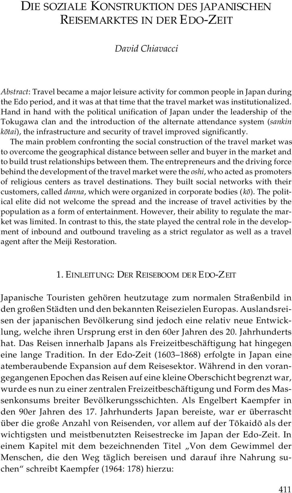 Hand in hand with the political unification of Japan under the leadership of the Tokugawa clan and the introduction of the alternate attendance system (sankin kôtai), the infrastructure and security