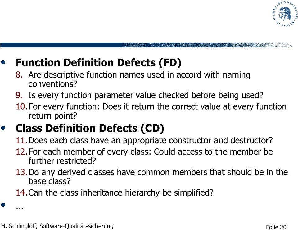 For every function: Does it return the correct value at every function return point? Class Definition Defects (CD) 11.