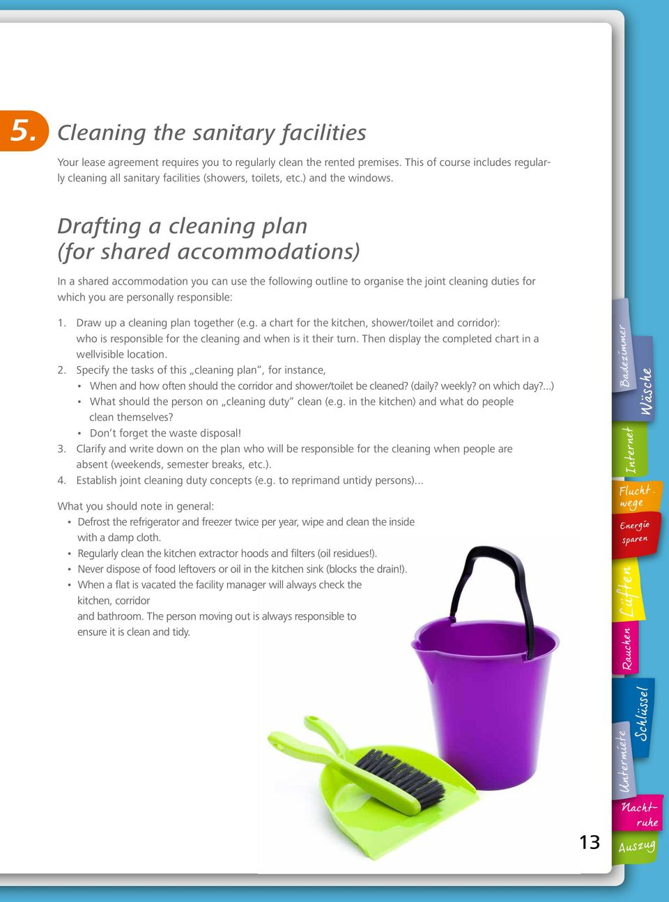 Drafting a cleaning plan (for shared accommodations) In a shared accommodation you can use the following outline to organise the joint cleaning duties for which you are personally responsible: 1.