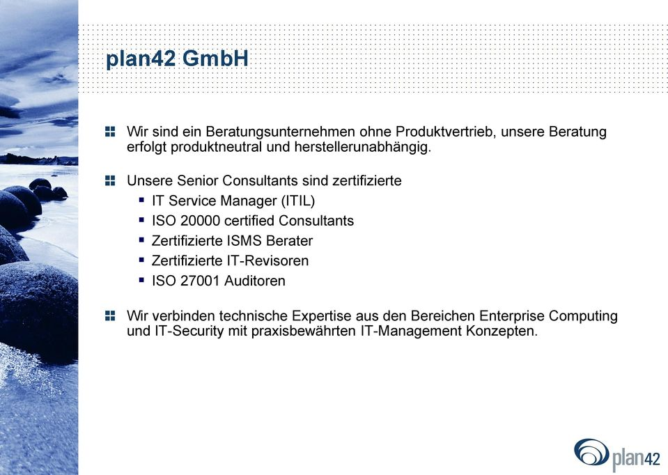 Unsere Senior Consultants sind zertifizierte IT Service Manager (ITIL) ISO 20000 certified Consultants