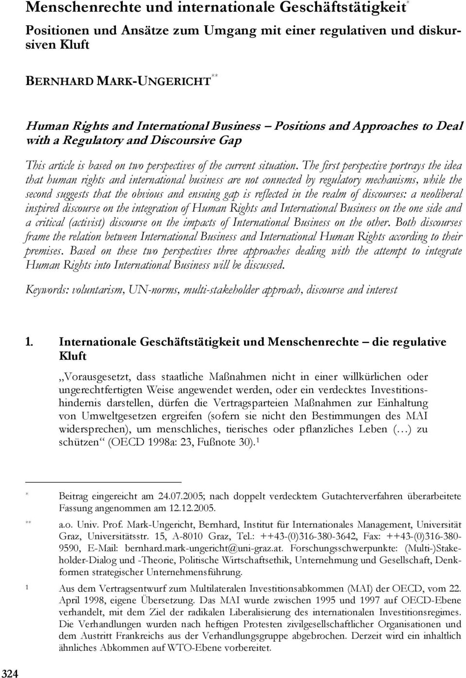The first perspective portrays the idea that human rights and international business are not connected by regulatory mechanisms, while the second suggests that the obvious and ensuing gap is