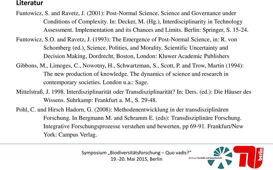 ), Science, Polities, and Morality. Scientific Uncertainty and Decision Making, Dordrecht, Boston, London: Kluwer Academic Publishers Gibbons, M., Limoges, C., Nowotny, H., Schwartzman, S., Scott, P.