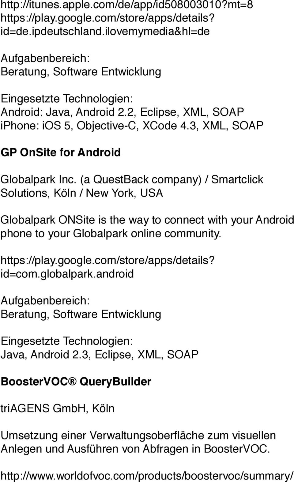 (a QuestBack company) / Smartclick Solutions, Köln / New York, USA Globalpark ONSite is the way to connect with your Android phone to your Globalpark online community. https://play.google.