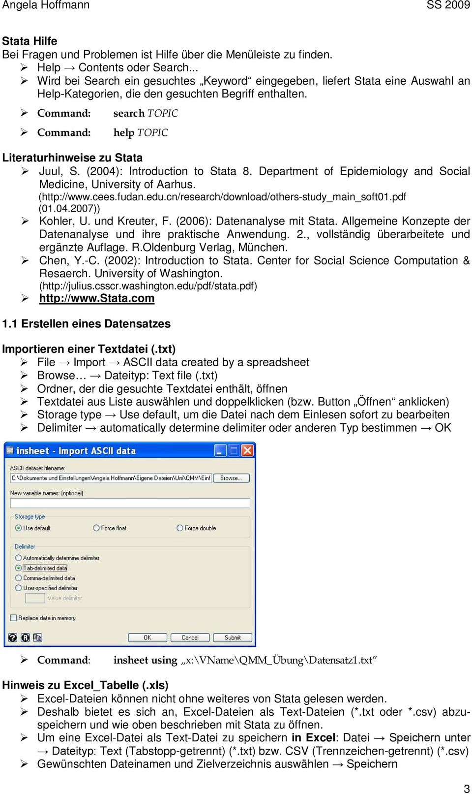 (2004): Introduction to Stata 8. Department of Epidemiology and Social Medicine, University of Aarhus. (http://www.cees.fudan.edu.cn/research/download/others-study_main_soft01.pdf (01.04.2007)) Kohler, U.