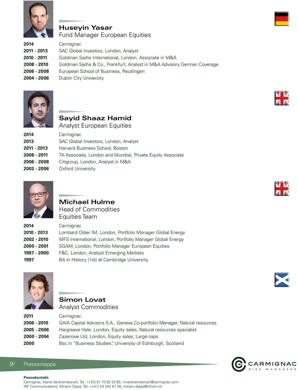 2013 SAC Global Investors, London, Analyst 2011-2013 Harvard Business School, Boston 2008-2011 TA Associate, London and Mumbai, Private Equity Associate 2006-2008 Citigroup, London, Analyst in M&A