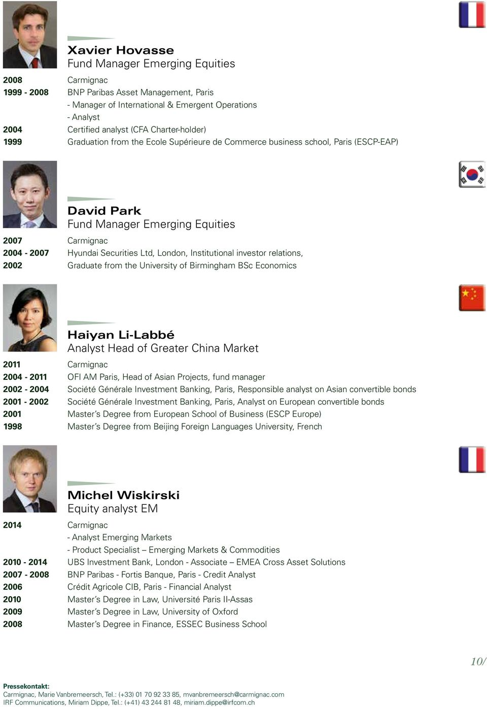 London, Institutional investor relations, 2002 Graduate from the University of Birmingham BSc Economics Haiyan Li-Labbé Analyst Head of Greater China Market 2011 Carmignac 2004-2011 OFI AM Paris,