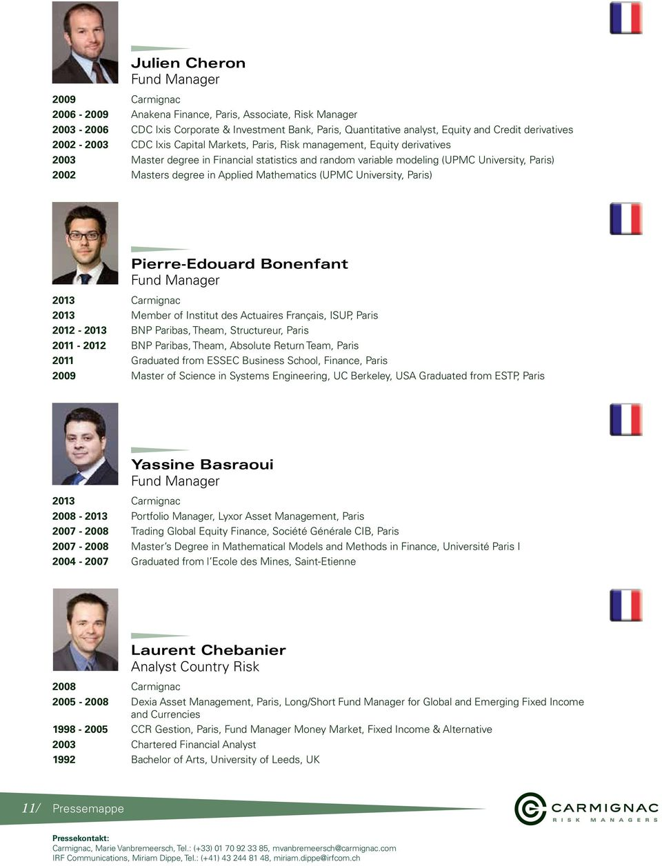 Masters degree in Applied Mathematics (UPMC University, Paris) Pierre-Edouard Bonenfant Fund Manager 2013 Carmignac 2013 Member of Institut des Actuaires Français, ISUP, Paris 2012-2013 BNP Paribas,