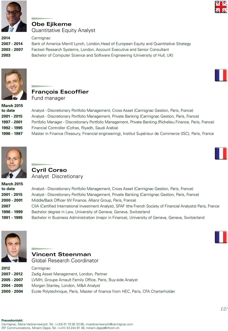 Portfolio Management, Cross Asset (Carmignac Gestion, Paris, France) 2001-2015 Analyst - Discretionary Portfolio Management, Private Banking (Carmignac Gestion, Paris, France) 1997-2001 Portfolio