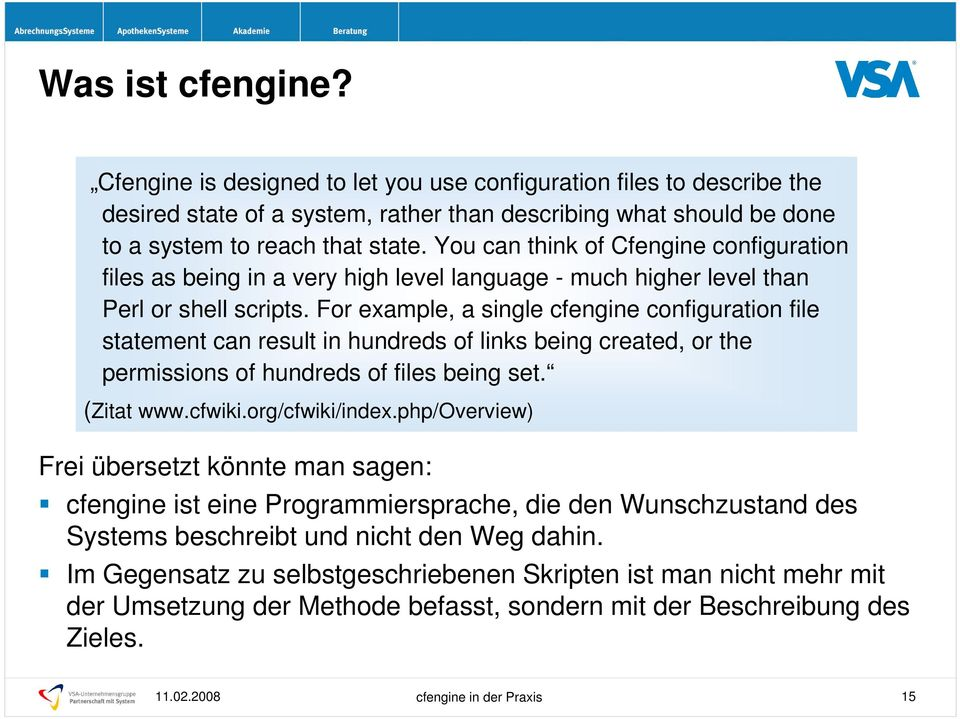 For example, a single cfengine configuration file statement can result in hundreds of links being created, or the permissions of hundreds of files being set. (Zitat www.cfwiki.org/cfwiki/index.