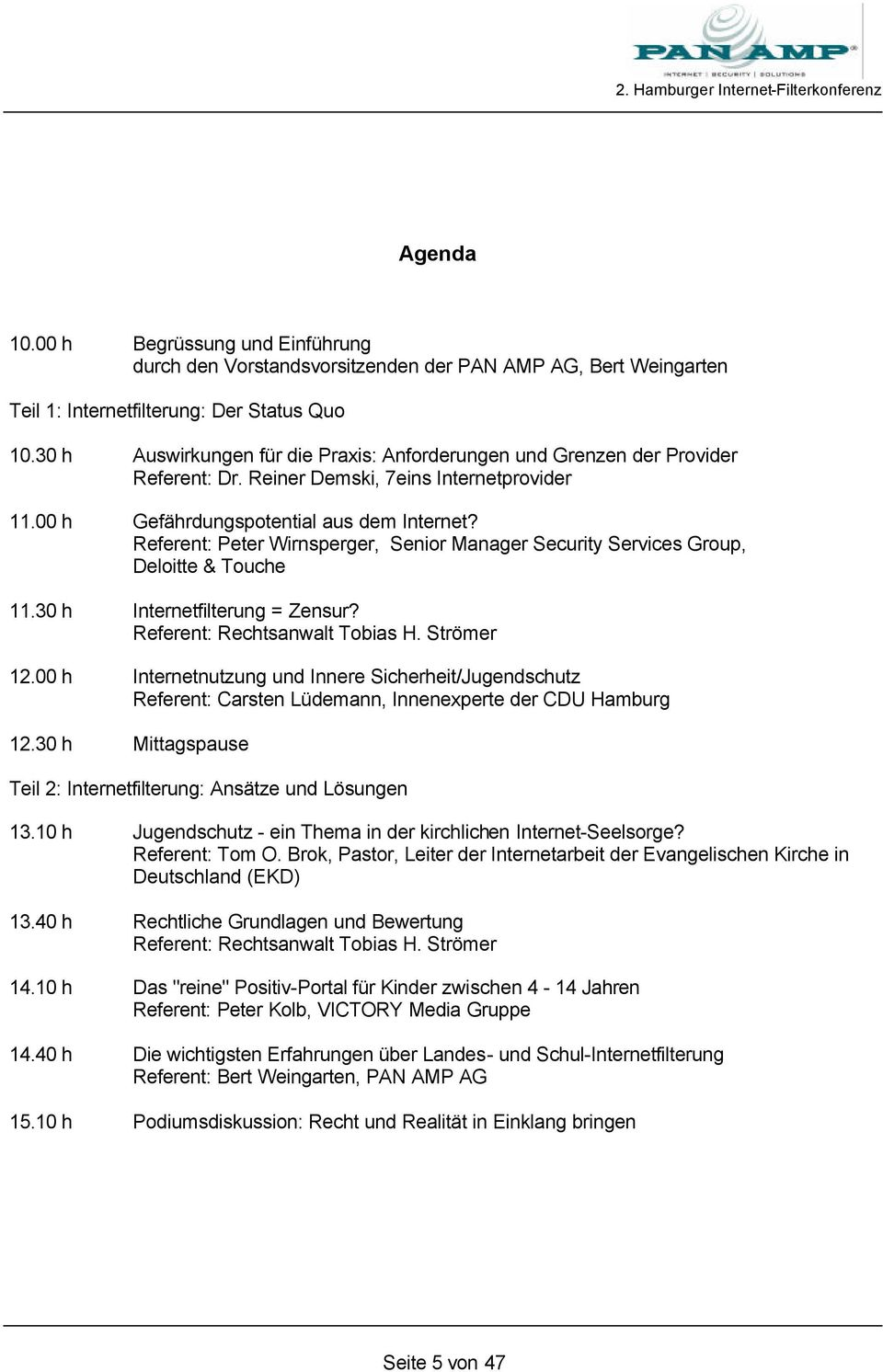 Referent: Peter Wirnsperger, Senior Manager Security Services Group, Deloitte & Touche 11.30 h Internetfilterung = Zensur? Referent: Rechtsanwalt Tobias H. Strömer 12.