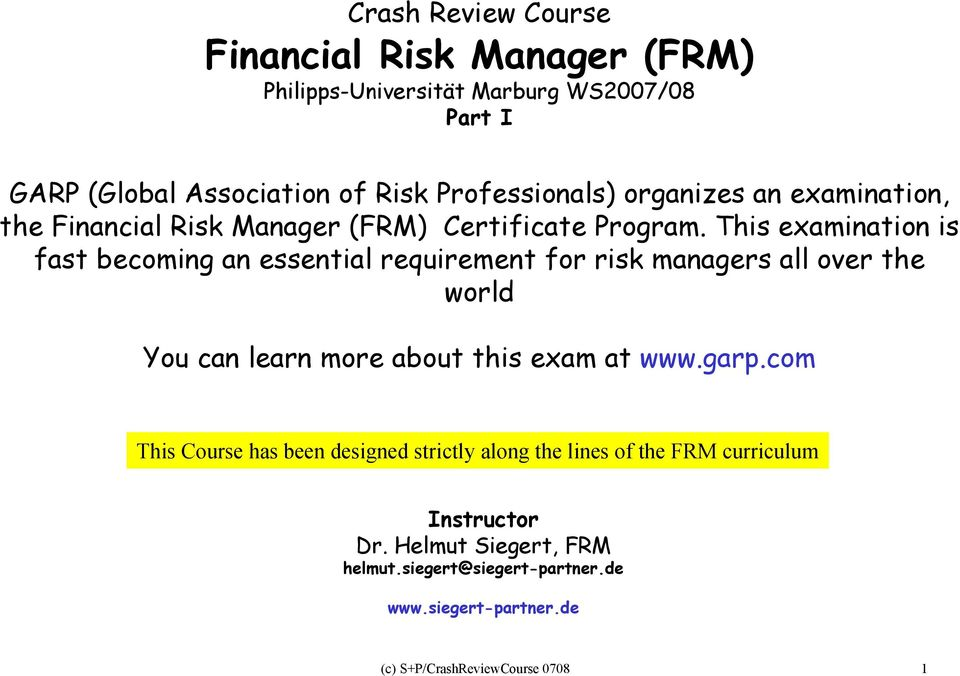 This examinaion is fas becoming an essenial requiremen for risk managers all over he world You can learn more abou his exam a www.