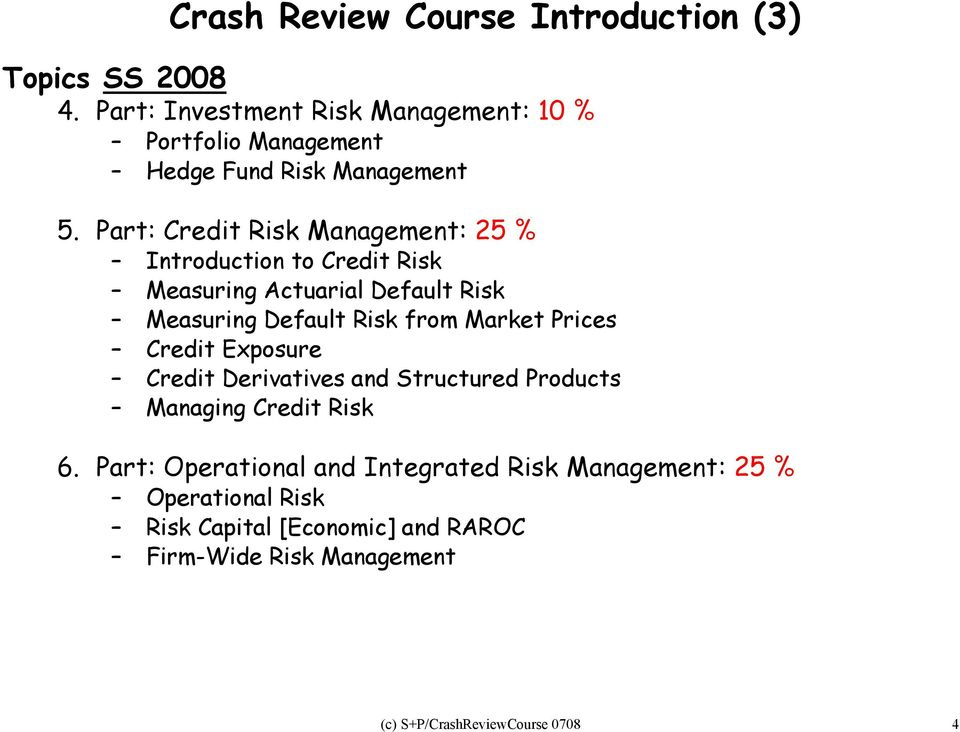 Par: Credi Risk Managemen: 5 % Inroducion o Credi Risk Measuring Acuarial Defaul Risk Measuring Defaul Risk from Marke