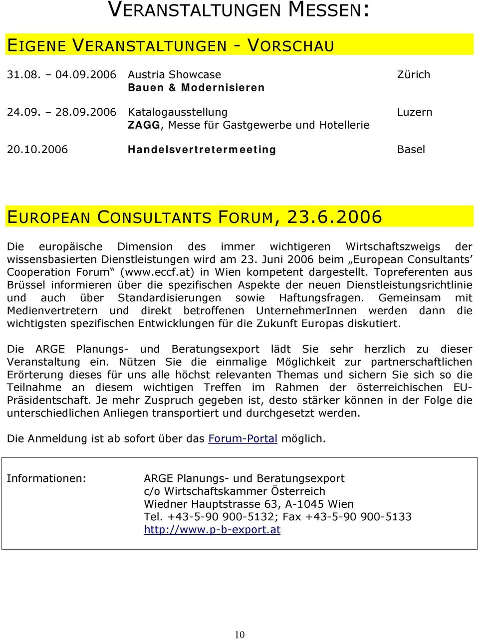 Juni 2006 beim European Consultants Cooperation Forum (www.eccf.at) in Wien kompetent dargestellt.