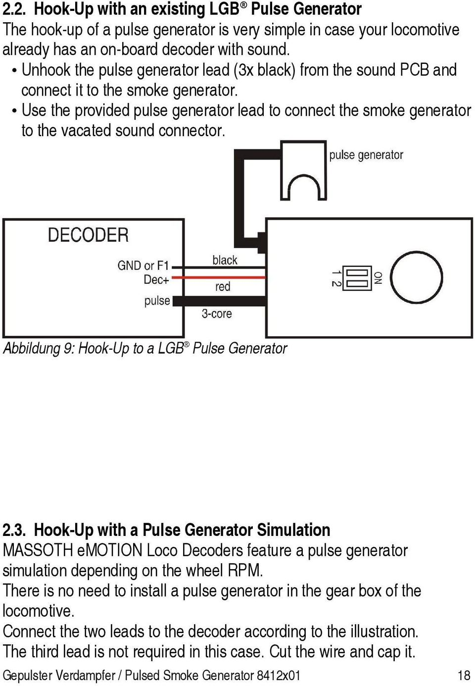 Use the provided pulse generator lead to connect the smoke generator to the vacated sound connector. Abbildung 9: Hook-Up to a LGB Pulse Generator 2.3.