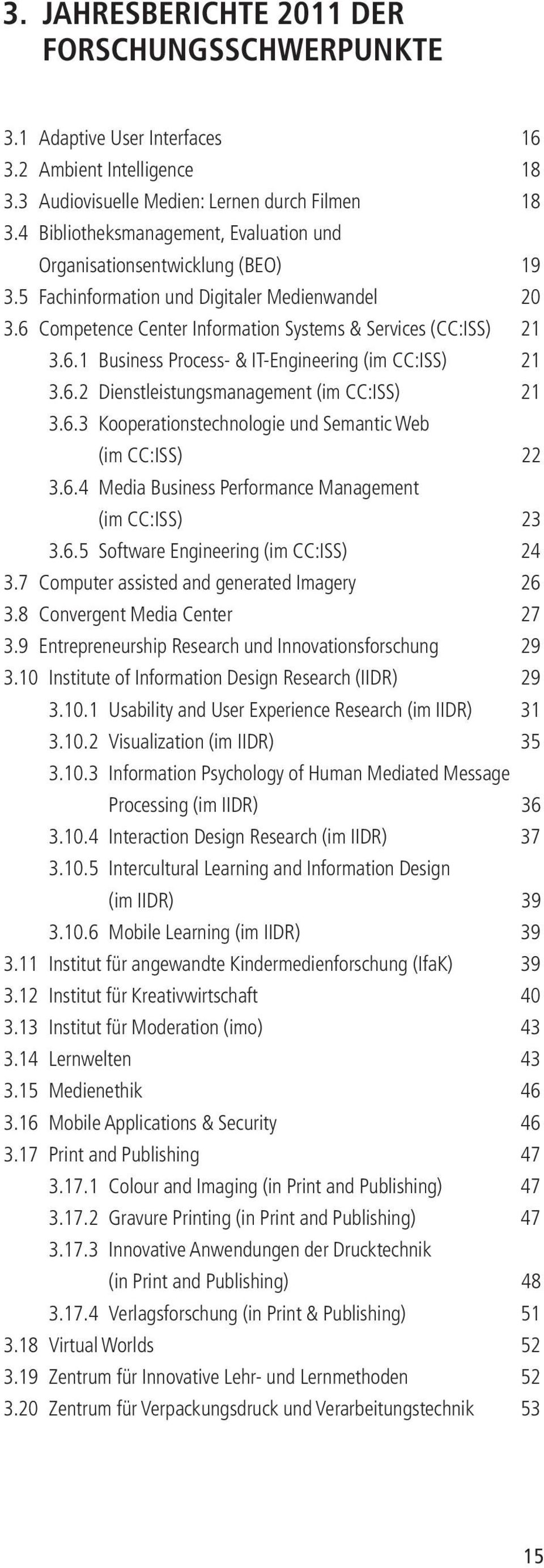 6.2 Dienstleistungsmanagement (im CC:ISS) 21 3.6.3 Kooperationstechnologie und Semantic Web (im CC:ISS) 22 3.6.4 Media Business Performance Management (im CC:ISS) 23 3.6.5 Software Engineering (im CC:ISS) 24 3.