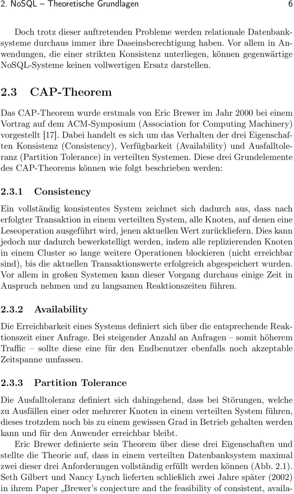 3 CAP-Theorem Das CAP-Theorem wurde erstmals von Eric Brewer im Jahr 2000 bei einem Vortrag auf dem ACM-Symposium (Association for Computing Machinery) vorgestellt [17].